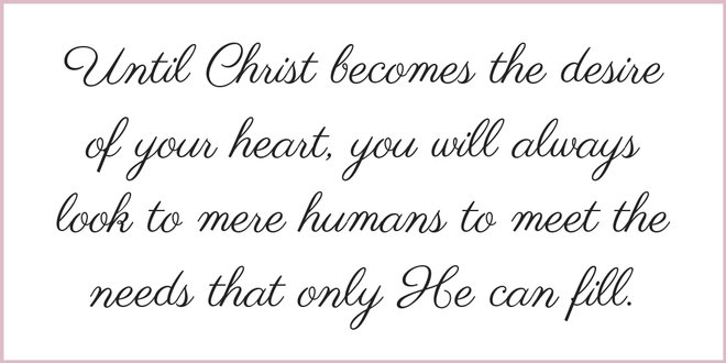 until Christ becomes the desire of your heart